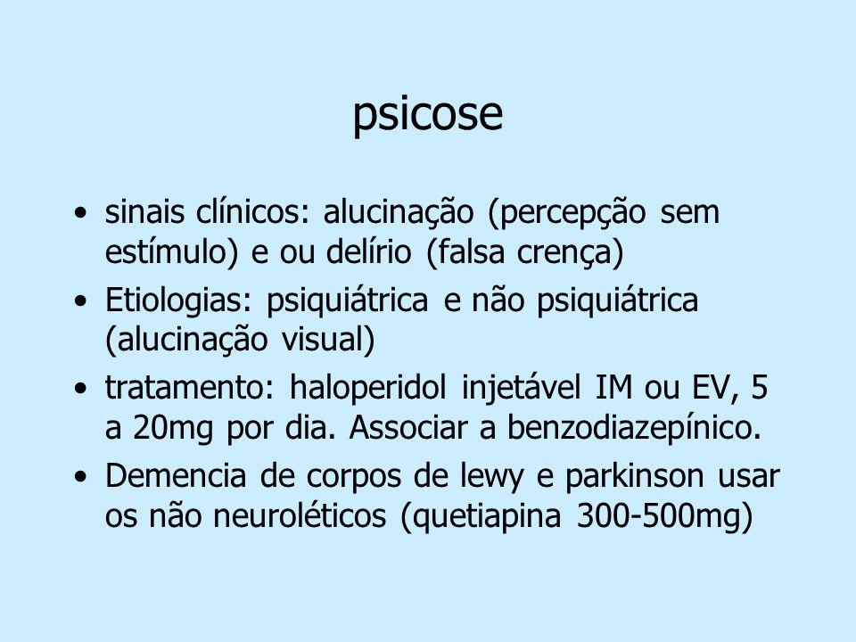 psicosesinais clínicos: alucinação (percepção sem estímulo) e ou delírio (falsa crença)