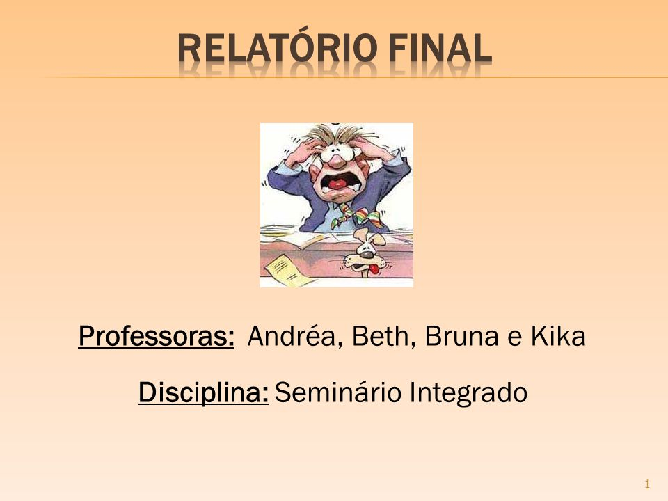 Relatório Final Professoras: Andréa, Beth, Bruna e Kika