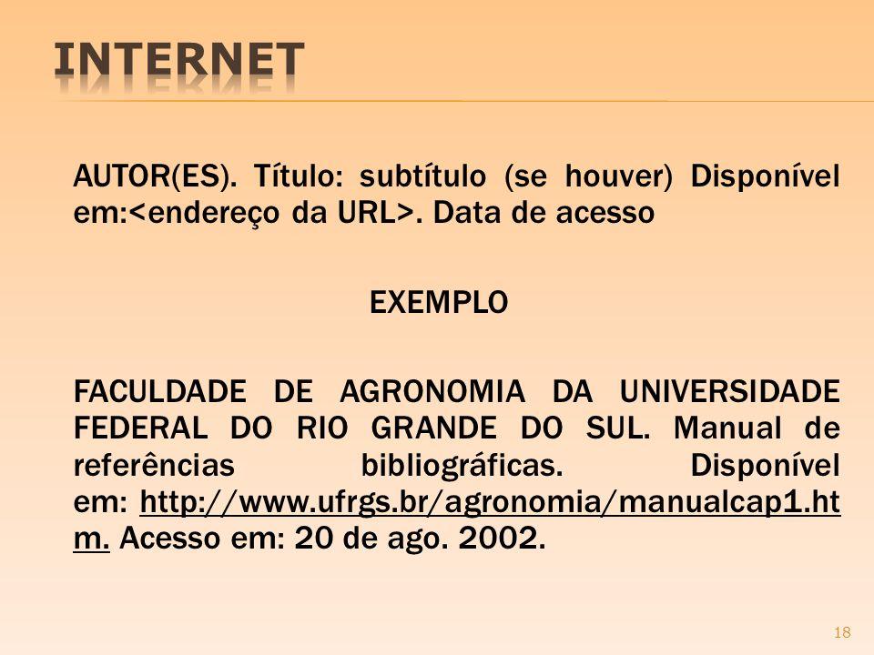 INTERNET AUTOR(ES). Título: subtítulo (se houver) Disponível em:<endereço da URL>. Data de acesso. EXEMPLO.