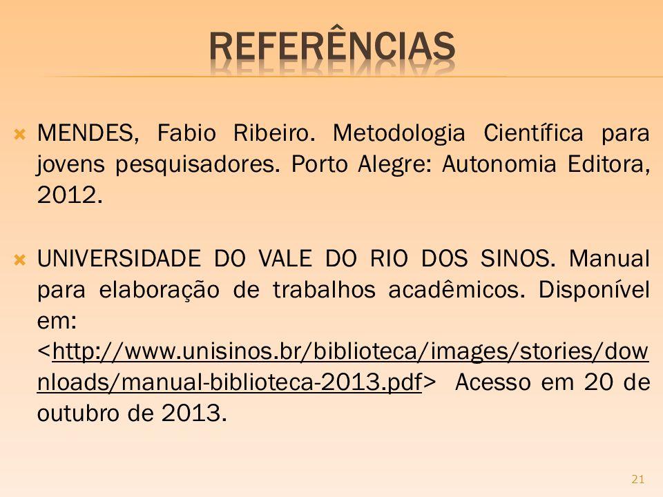 ReferênciaS MENDES, Fabio Ribeiro. Metodologia Científica para jovens pesquisadores. Porto Alegre: Autonomia Editora, 2012.