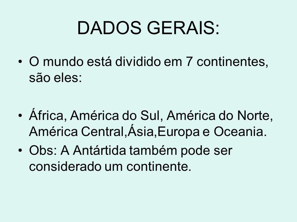 DADOS GERAIS: O mundo está dividido em 7 continentes, são eles: