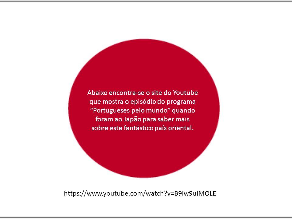 Abaixo encontra-se o site do Youtube que mostra o episódio do programa Portugueses pelo mundo quando foram ao Japão para saber mais sobre este fantástico país oriental.