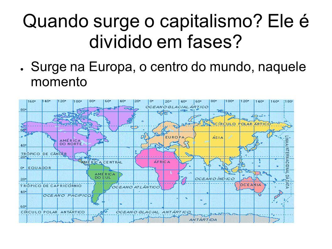 Quando surge o capitalismo Ele é dividido em fases