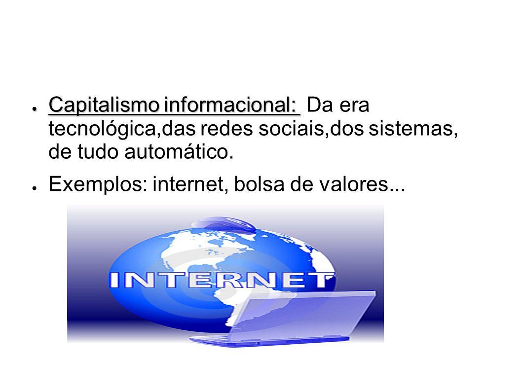Capitalismo informacional: Da era tecnológica,das redes sociais,dos sistemas, de tudo automático.