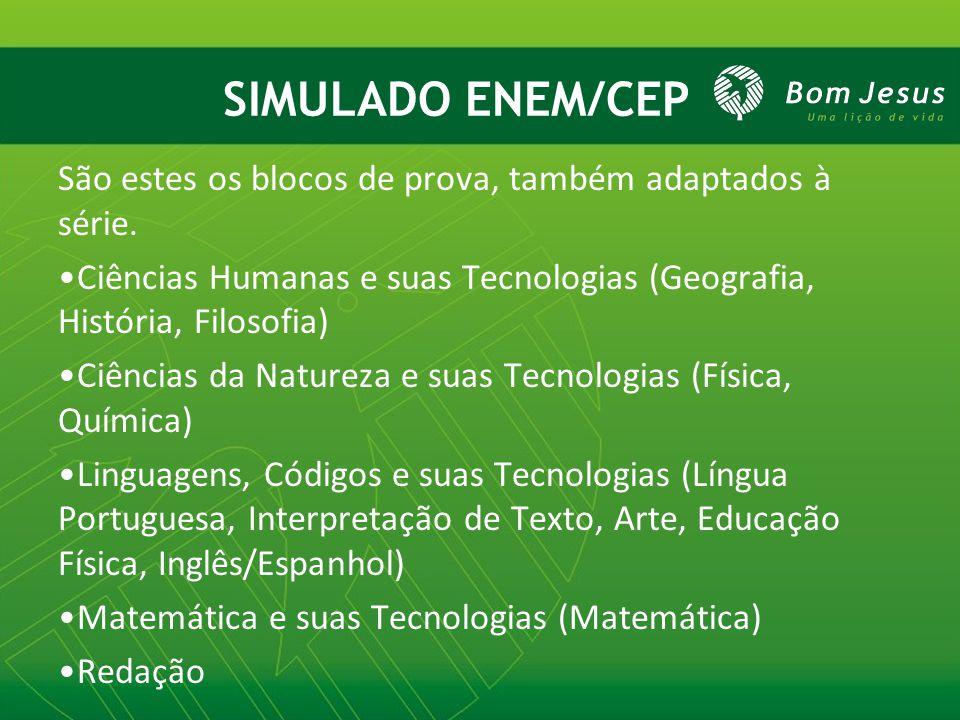 SIMULADO ENEM/CEP São estes os blocos de prova, também adaptados à série. Ciências Humanas e suas Tecnologias (Geografia, História, Filosofia)