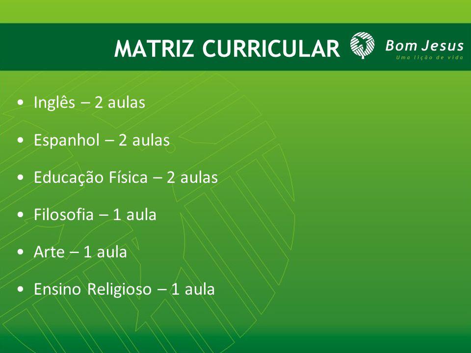 MATRIZ CURRICULAR Inglês – 2 aulas Espanhol – 2 aulas