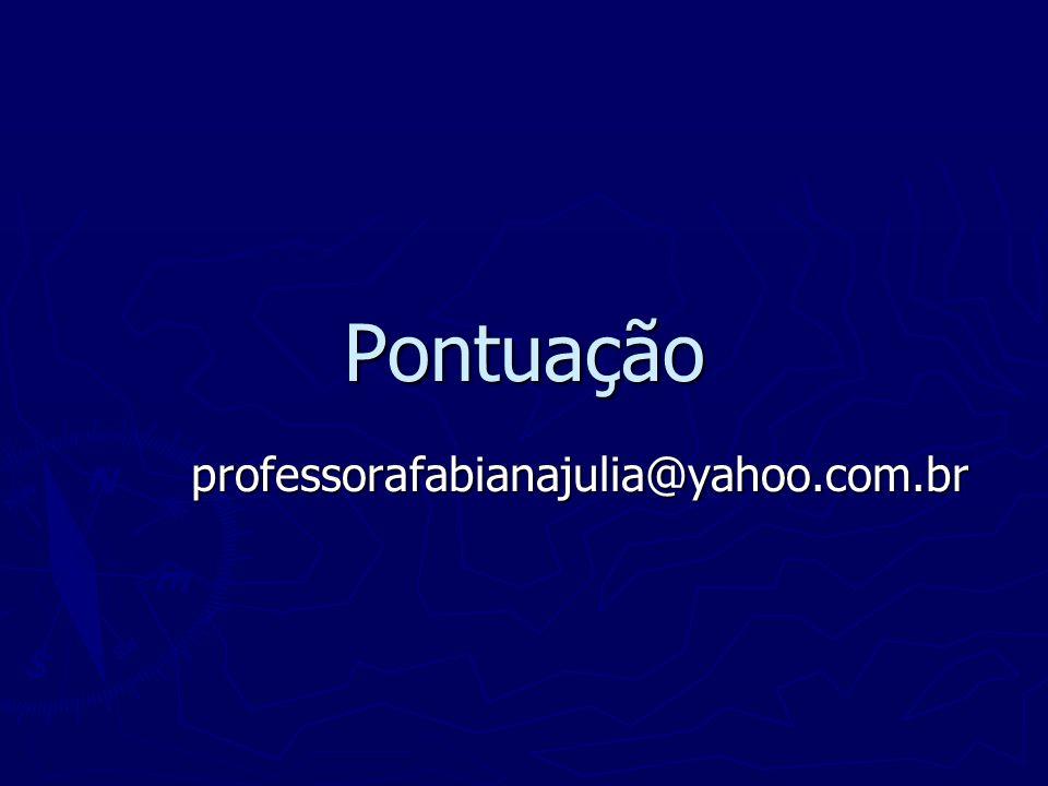 Pontuação professorafabianajulia@yahoo.com.br