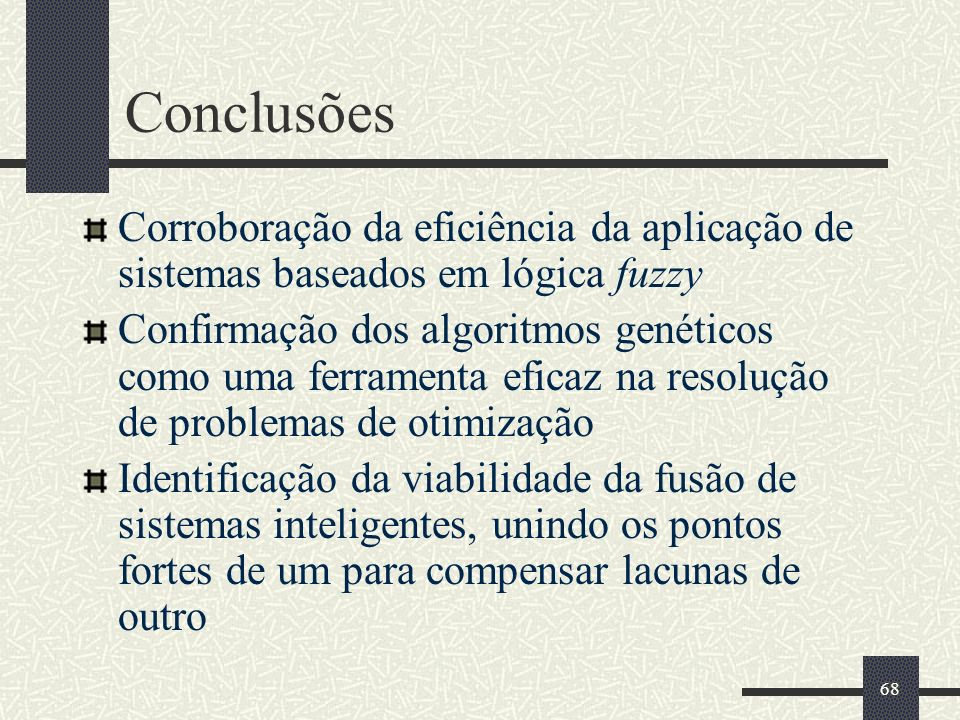 Conclusões Corroboração da eficiência da aplicação de sistemas baseados em lógica fuzzy.