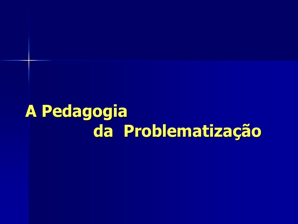 A Pedagogia da Problematização