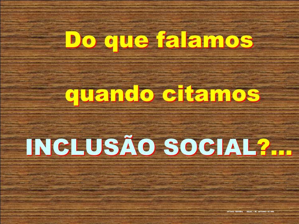 Do que falamos quando citamos INCLUSÃO SOCIAL ...