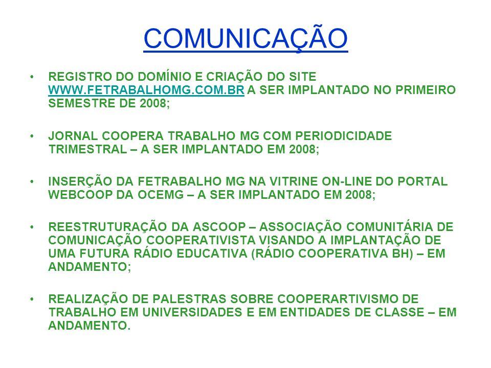 COMUNICAÇÃOREGISTRO DO DOMÍNIO E CRIAÇÃO DO SITE WWW.FETRABALHOMG.COM.BR A SER IMPLANTADO NO PRIMEIRO SEMESTRE DE 2008;