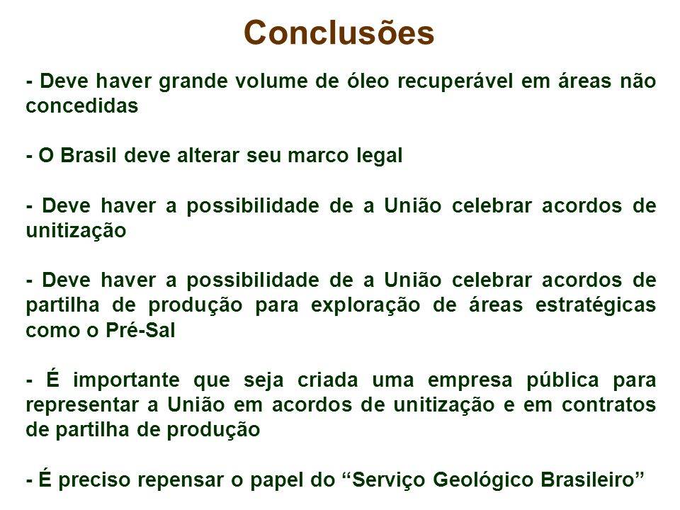 Conclusões- Deve haver grande volume de óleo recuperável em áreas não concedidas. - O Brasil deve alterar seu marco legal.