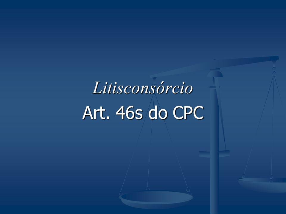 Litisconsórcio Art. 46s do CPC