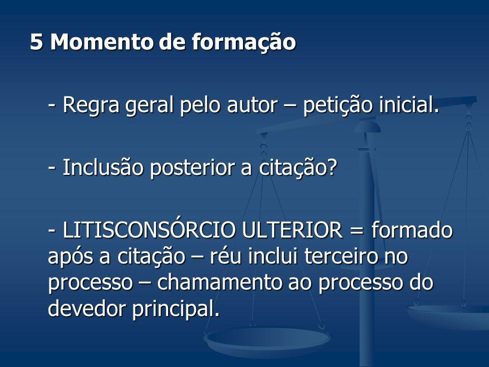 5 Momento de formação - Regra geral pelo autor – petição inicial. - Inclusão posterior a citação