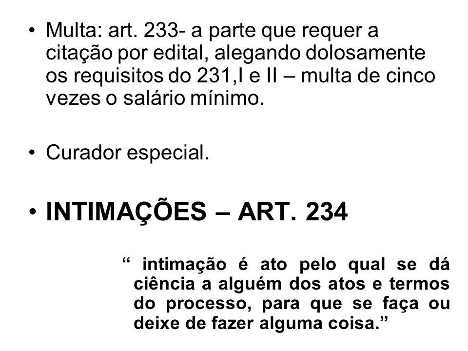 Multa: art. 233- a parte que requer a citação por edital, alegando dolosamente os requisitos do 231,I e II – multa de cinco vezes o salário mínimo.