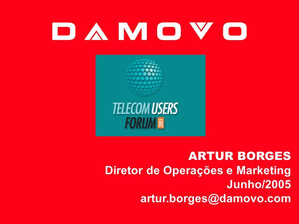 Diretor de Operações e Marketing Junho/2005 artur.borges@damovo.com