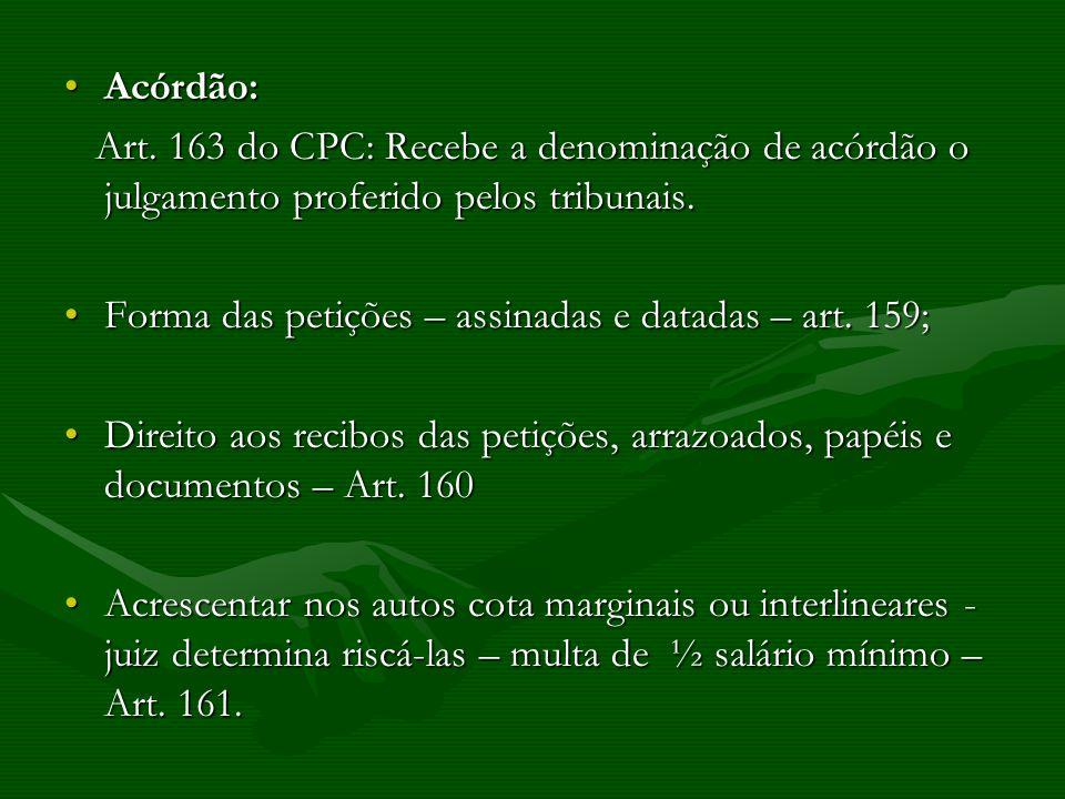 Acórdão:Art. 163 do CPC: Recebe a denominação de acórdão o julgamento proferido pelos tribunais.