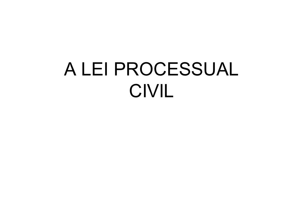 A LEI PROCESSUAL CIVIL