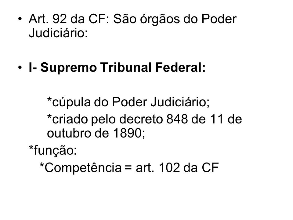 Art. 92 da CF: São órgãos do Poder Judiciário: