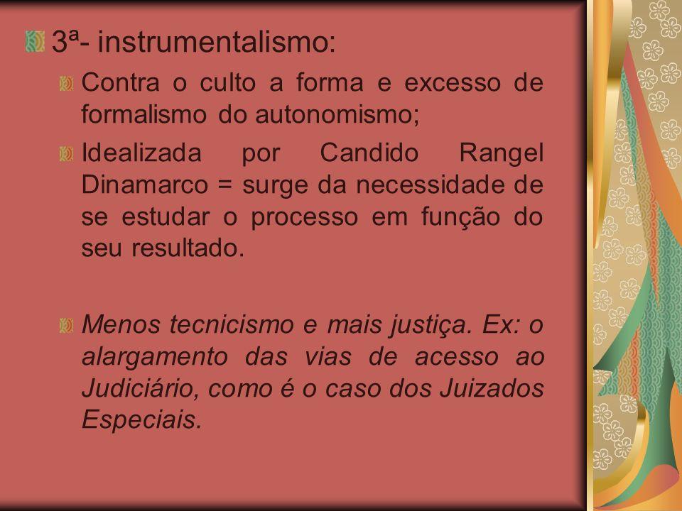 3ª- instrumentalismo: Contra o culto a forma e excesso de formalismo do autonomismo;