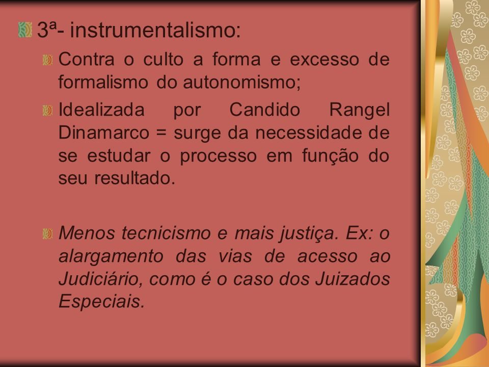3ª- instrumentalismo:Contra o culto a forma e excesso de formalismo do autonomismo;