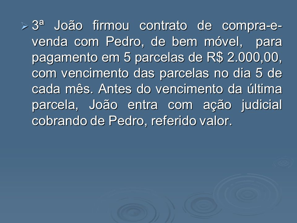 3ª João firmou contrato de compra-e- venda com Pedro, de bem móvel, para pagamento em 5 parcelas de R$ 2.000,00, com vencimento das parcelas no dia 5 de cada mês.