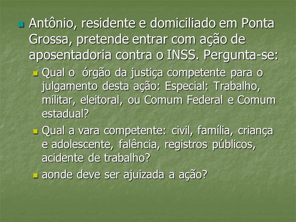 Antônio, residente e domiciliado em Ponta Grossa, pretende entrar com ação de aposentadoria contra o INSS. Pergunta-se: