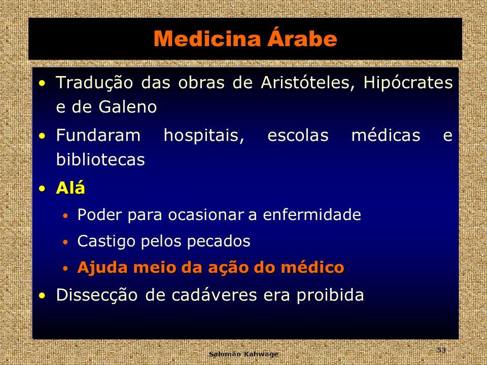 Medicina Árabe Tradução das obras de Aristóteles, Hipócrates e de Galeno. Fundaram hospitais, escolas médicas e bibliotecas.