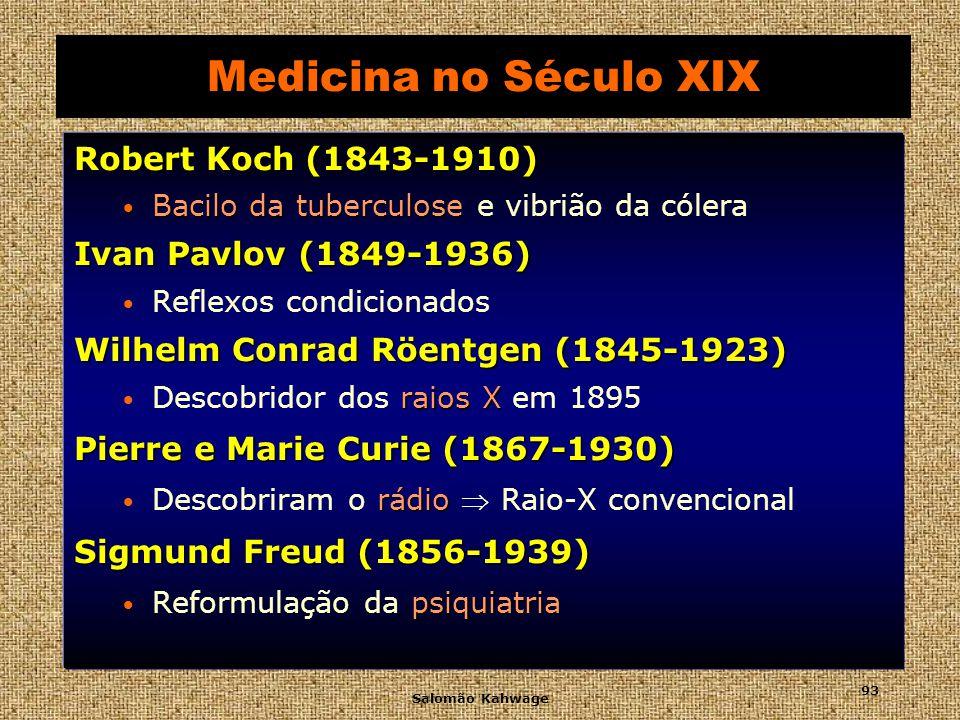 Medicina no Século XIX Robert Koch (1843-1910) Ivan Pavlov (1849-1936)