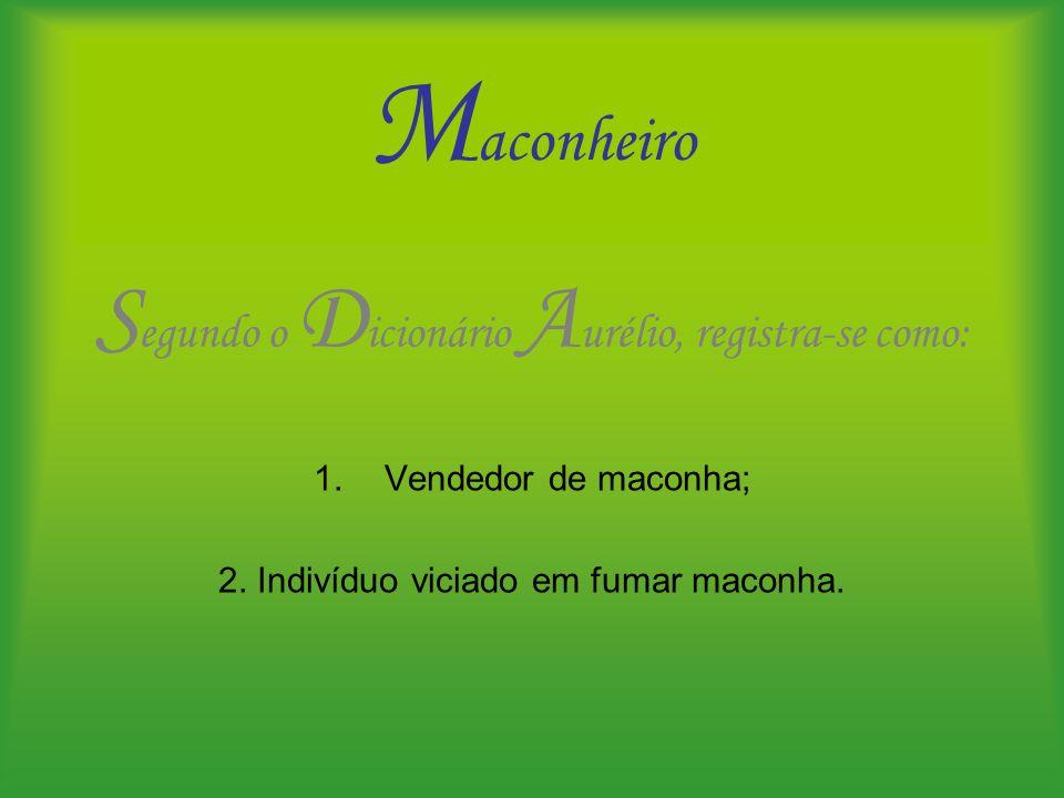 Maconheiro Segundo o Dicionário Aurélio, registra-se como: