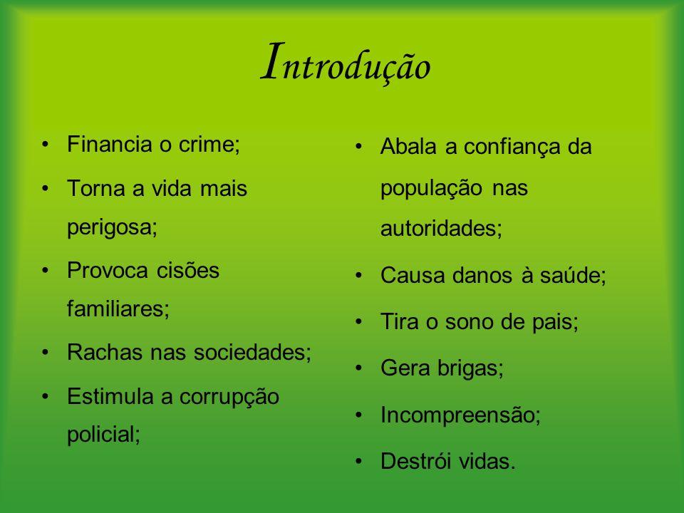 Introdução Financia o crime; Torna a vida mais perigosa;