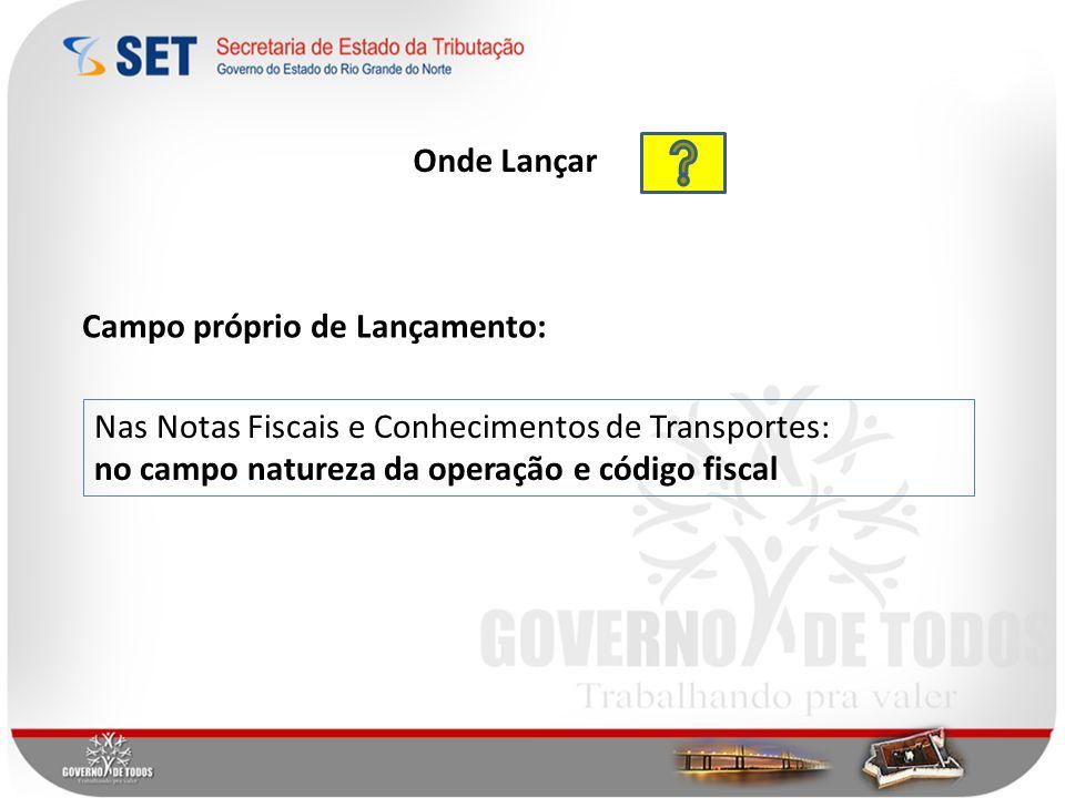 Onde Lançar Campo próprio de Lançamento: Nas Notas Fiscais e Conhecimentos de Transportes: no campo natureza da operação e código fiscal.