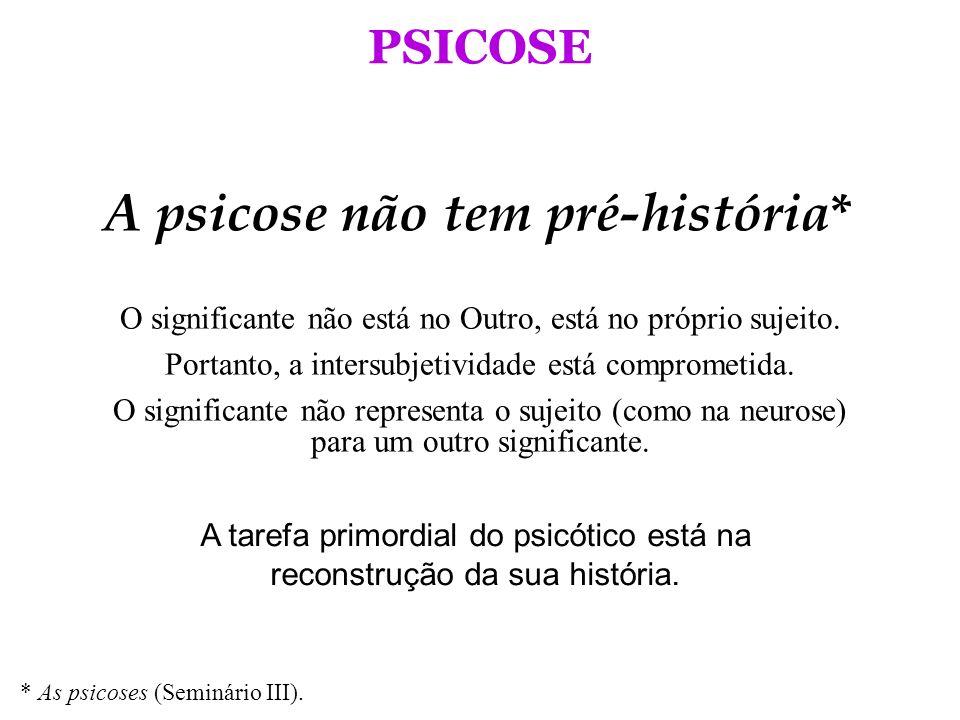 A psicose não tem pré-história*