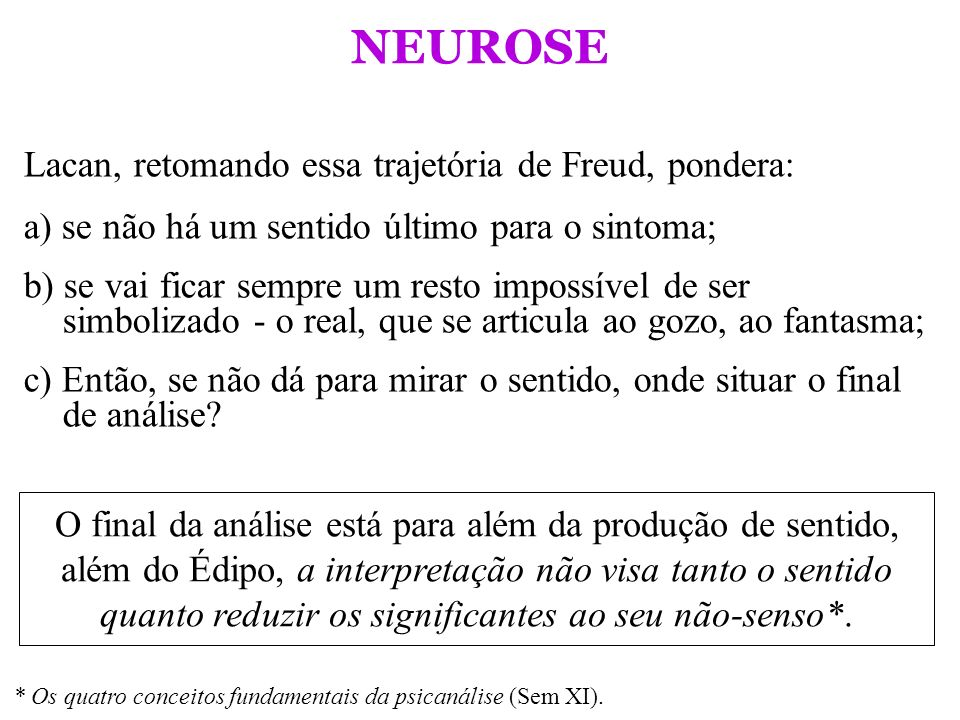 NEUROSE Lacan, retomando essa trajetória de Freud, pondera: