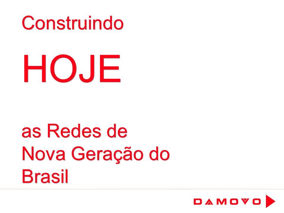 Construindo HOJE as Redes de Nova Geração do Brasil