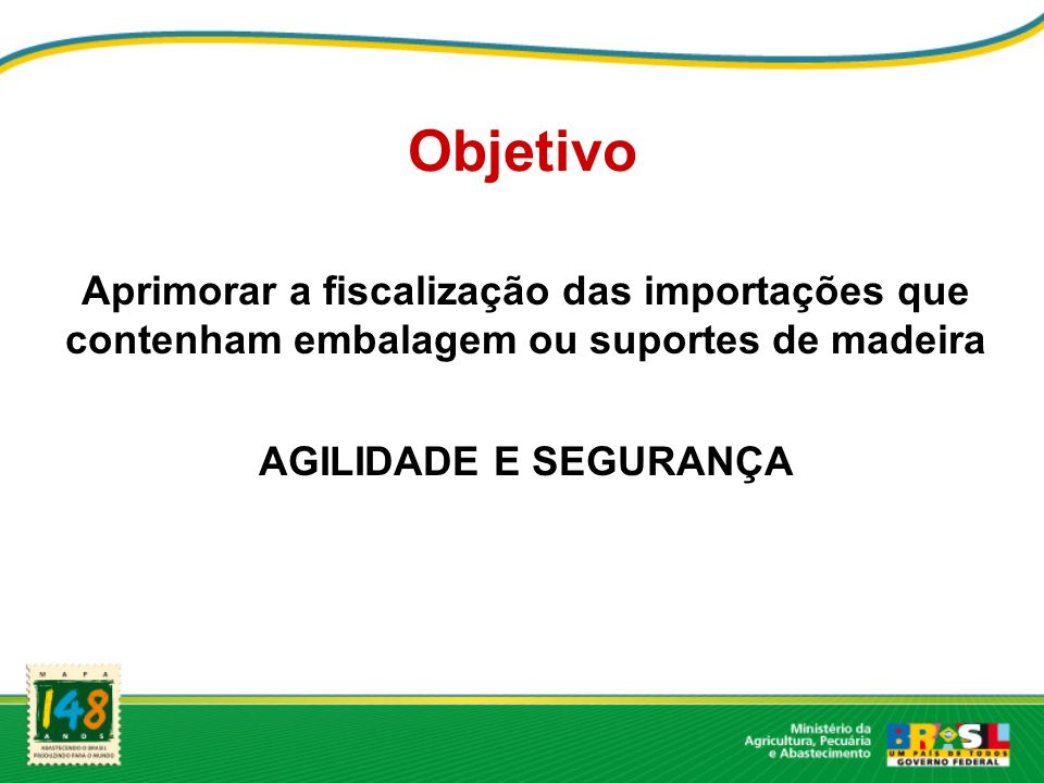 Objetivo Aprimorar a fiscalização das importações que contenham embalagem ou suportes de madeira.