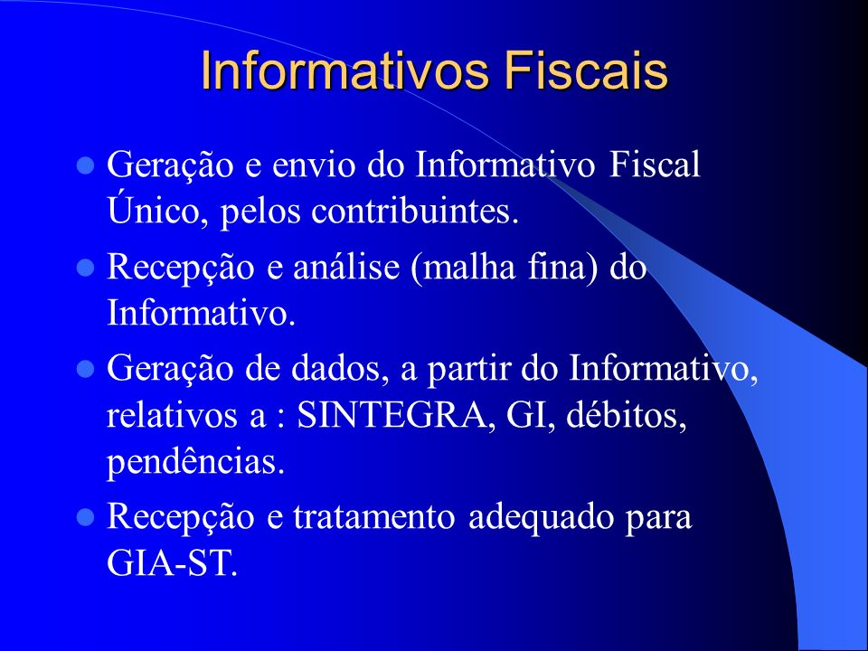 Informativos FiscaisGeração e envio do Informativo Fiscal Único, pelos contribuintes. Recepção e análise (malha fina) do Informativo.