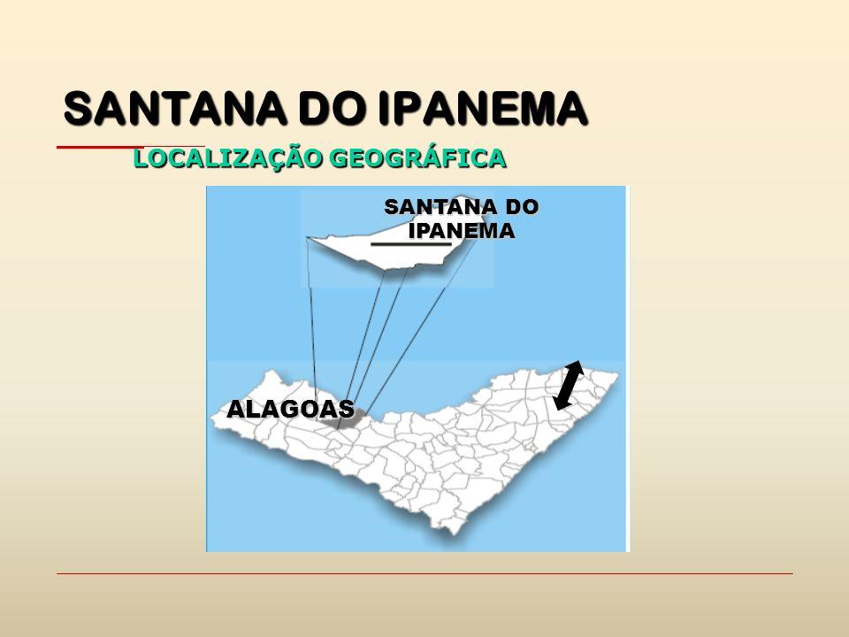 SANTANA DO IPANEMA LOCALIZAÇÃO GEOGRÁFICA SANTANA DO IPANEMA ALAGOAS