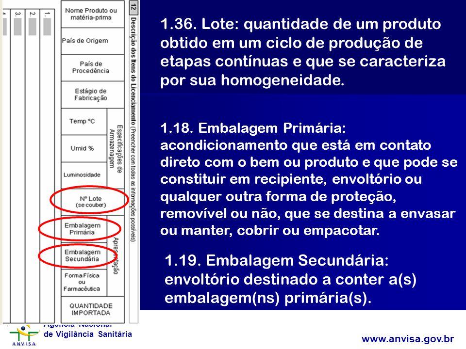 1.36. Lote: quantidade de um produto obtido em um ciclo de produção de etapas contínuas e que se caracteriza por sua homogeneidade.