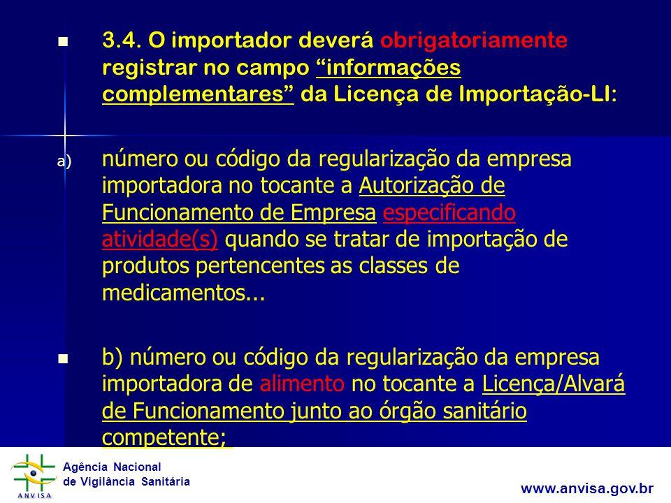 3.4. O importador deverá obrigatoriamente registrar no campo informações complementares da Licença de Importação-LI: