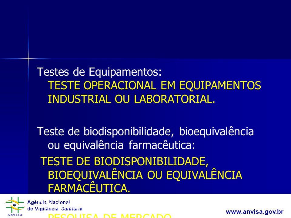 Testes de Equipamentos: TESTE OPERACIONAL EM EQUIPAMENTOS INDUSTRIAL OU LABORATORIAL. Teste de biodisponibilidade, bioequivalência ou equivalência farmacêutica: TESTE DE BIODISPONIBILIDADE, BIOEQUIVALÊNCIA OU EQUIVALÊNCIA FARMACÊUTICA. Pesquisa de Mercado: PESQUISA DE MERCADO.
