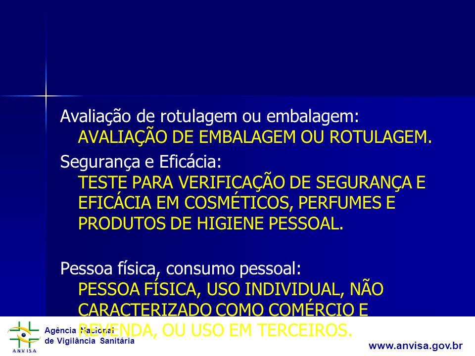 Avaliação de rotulagem ou embalagem: AVALIAÇÃO DE EMBALAGEM OU ROTULAGEM. Segurança e Eficácia: TESTE PARA VERIFICAÇÃO DE SEGURANÇA E EFICÁCIA EM COSMÉTICOS, PERFUMES E PRODUTOS DE HIGIENE PESSOAL. Pessoa física, consumo pessoal: PESSOA FÍSICA, USO INDIVIDUAL, NÃO CARACTERIZADO COMO COMÉRCIO E REVENDA, OU USO EM TERCEIROS. Pessoa física, prestação de serviços a terceiros: PESSOA FÍSICA PARA PRESTAÇÃO DE SERVIÇOS A TERCEIROS.