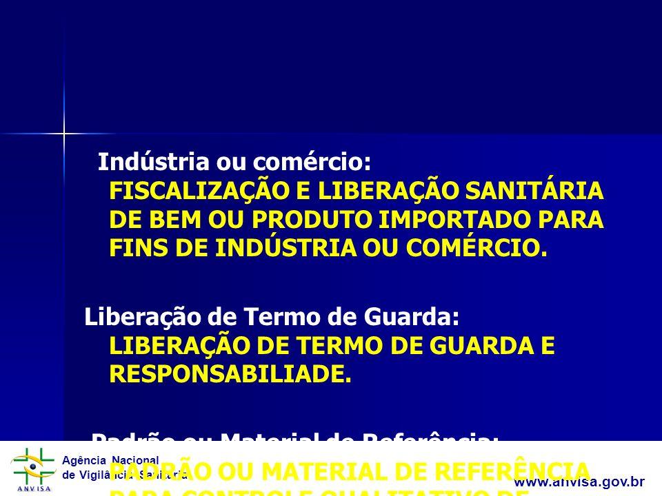 Indústria ou comércio: FISCALIZAÇÃO E LIBERAÇÃO SANITÁRIA DE BEM OU PRODUTO IMPORTADO PARA FINS DE INDÚSTRIA OU COMÉRCIO.