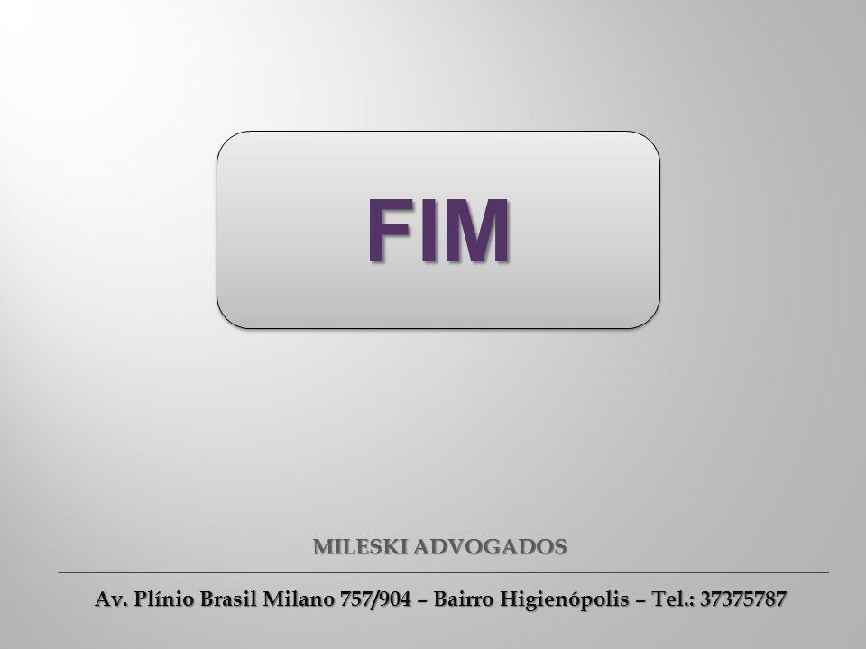 FIM MILESKI ADVOGADOS Av. Plínio Brasil Milano 757/904 – Bairro Higienópolis – Tel.: 37375787