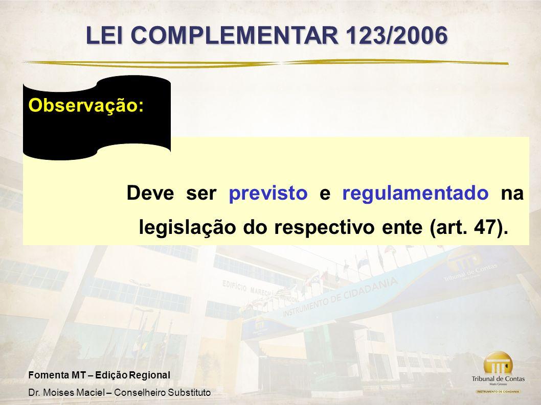 LEI COMPLEMENTAR 123/2006 Observação: Deve ser previsto e regulamentado na legislação do respectivo ente (art. 47).