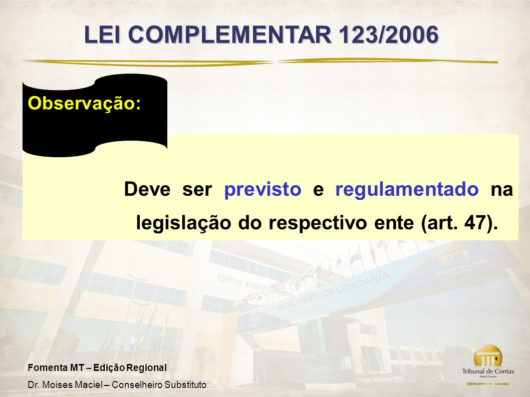 LEI COMPLEMENTAR 123/2006Observação: Deve ser previsto e regulamentado na legislação do respectivo ente (art. 47).