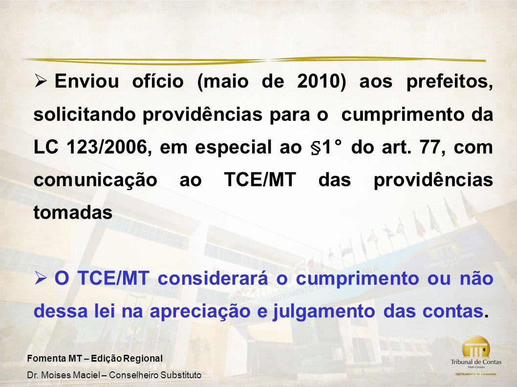 Enviou ofício (maio de 2010) aos prefeitos, solicitando providências para o cumprimento da LC 123/2006, em especial ao §1° do art. 77, com comunicação ao TCE/MT das providências tomadas