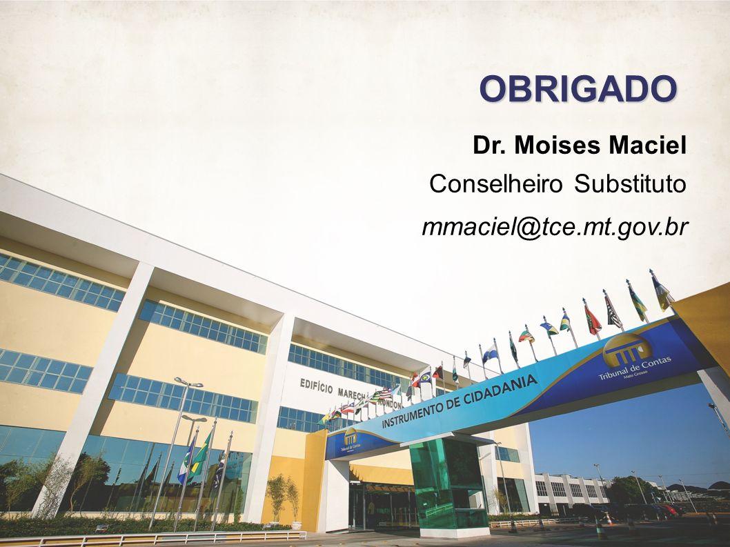 OBRIGADO Dr. Moises Maciel Conselheiro Substituto