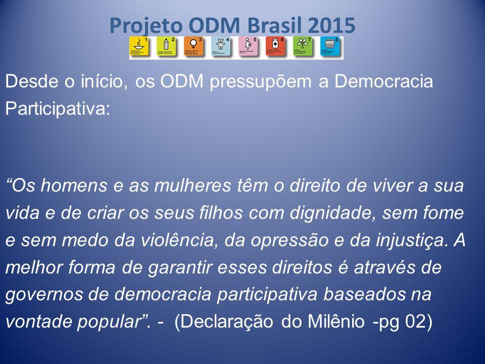 Projeto ODM Brasil 2015 Desde o início, os ODM pressupõem a Democracia Participativa: