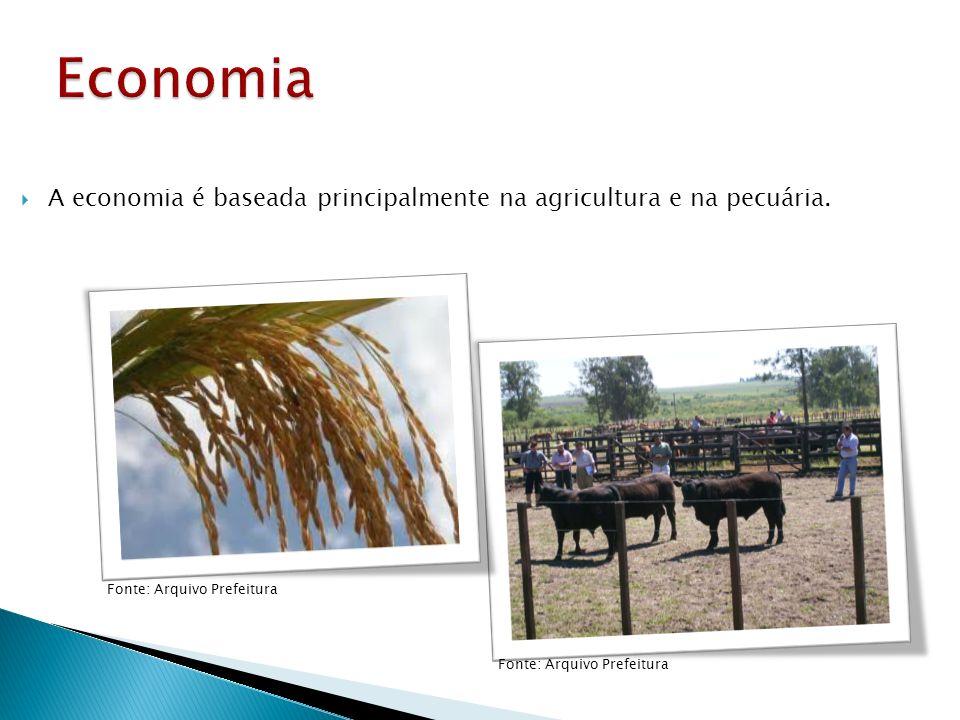 Economia A economia é baseada principalmente na agricultura e na pecuária. Fonte: Arquivo Prefeitura.